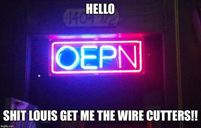 You had one job, ONE JOB!!! | HELLO SHIT LOUIS GET ME THE WIRE CUTTERS!! | image tagged in you had one job one job!!! | made w/ Imgflip meme maker
