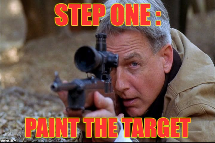 STEP ONE : PAINT THE TARGET | made w/ Imgflip meme maker