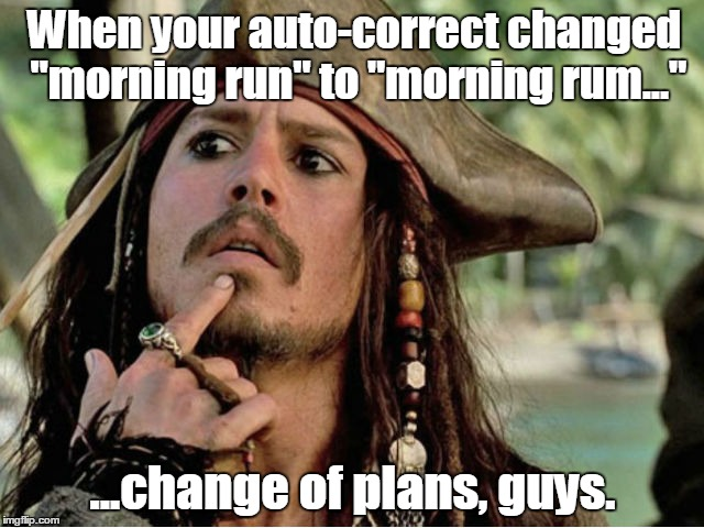 "jack sparrow | When your auto-correct changed ""morning run"" to ""morning rum..."" ...change of plans, guys. 