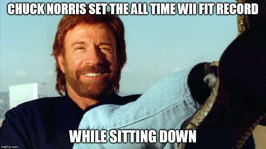 Wii Fit World Record Holder Chuck Norris - Chuck Norris Week (A Sir_Unknown event) | CHUCK NORRIS SET THE ALL TIME WII FIT RECORD WHILE SITTING DOWN | image tagged in chuck norris,chuck norris week,wii fit,world record,funny memes | made w/ Imgflip meme maker