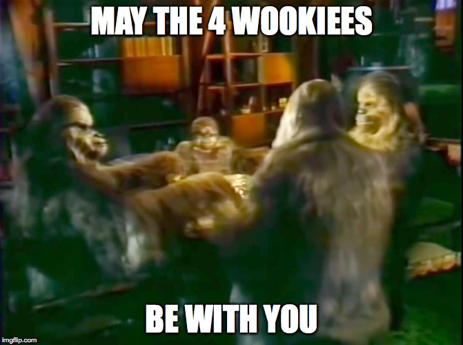 MAY THE 4 WOOKIEES BE WITH YOU | image tagged in star wars,may the 4th be with you,may the force be with you,chewbacca | made w/ Imgflip meme maker