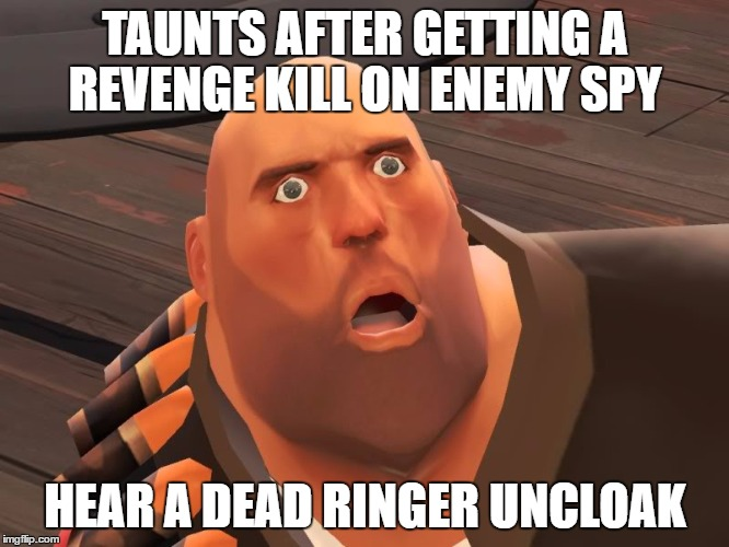 heavy tf2 |  TAUNTS AFTER GETTING A REVENGE KILL ON ENEMY SPY; HEAR A DEAD RINGER UNCLOAK | image tagged in heavy tf2 | made w/ Imgflip meme maker