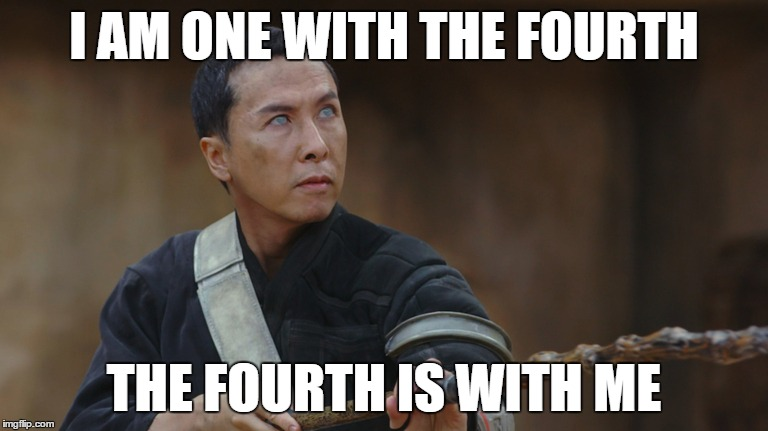 I AM ONE WITH THE FOURTH THE FOURTH IS WITH ME | image tagged in star wars,star wars day,may the 4th,may the fourth,may the fourth be with you,rogue one | made w/ Imgflip meme maker
