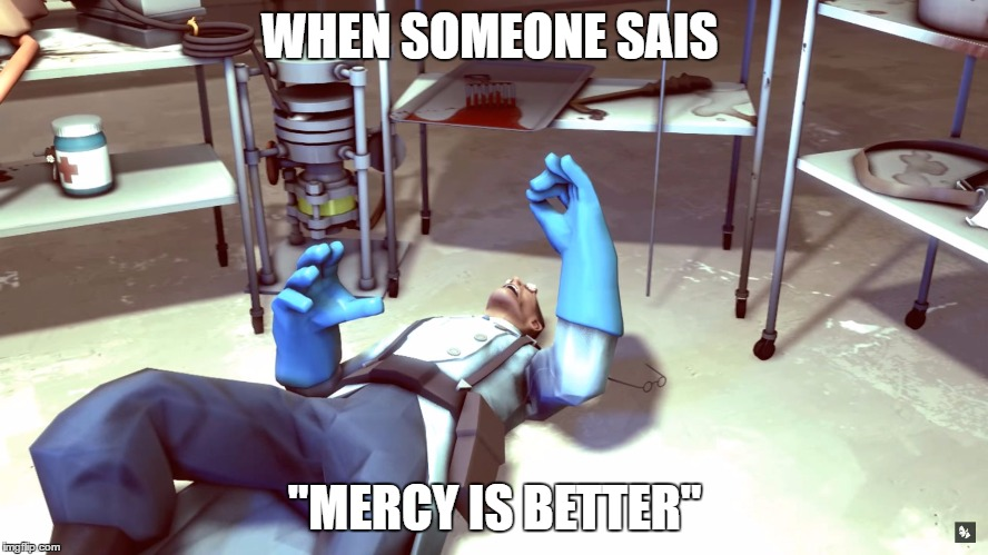 "TF2 Dead Medic | WHEN SOMEONE SAIS ""MERCY IS BETTER"" 