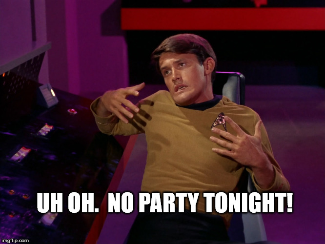 UH OH.  NO PARTY TONIGHT! | image tagged in kevin riley,star trek,no party tonight | made w/ Imgflip meme maker