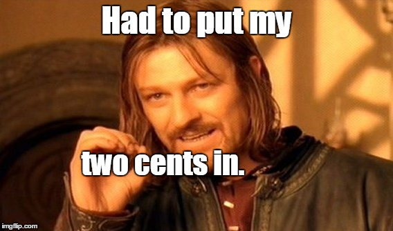 One Does Not Simply Meme | Had to put my two cents in. | image tagged in memes,one does not simply | made w/ Imgflip meme maker