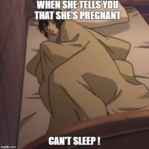 WHEN SHE TELLS YOU THAT SHE'S PREGNANT; CAN'T SLEEP ! | image tagged in can't sleep | made w/ Imgflip meme maker