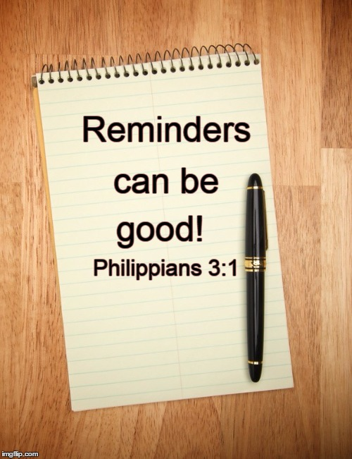 Reminders good! can be Philippians 3:1 | image tagged in notepad | made w/ Imgflip meme maker