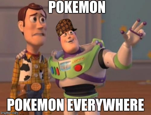 X, X Everywhere Meme |  POKEMON; POKEMON EVERYWHERE | image tagged in memes,x x everywhere,scumbag | made w/ Imgflip meme maker
