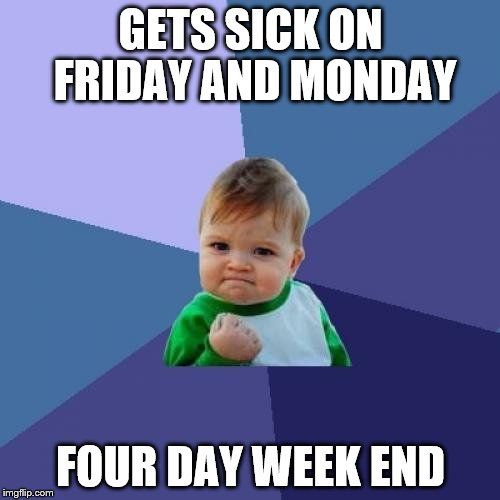 Success Kid Meme | GETS SICK ON FRIDAY AND MONDAY FOUR DAY WEEK END | image tagged in memes,success kid | made w/ Imgflip meme maker