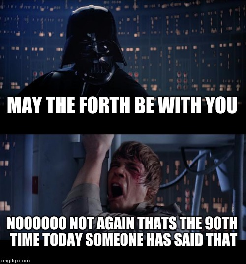 Star Wars No Meme | MAY THE FORTH BE WITH YOU NOOOOOO NOT AGAIN THATS THE 90TH TIME TODAY SOMEONE HAS SAID THAT | image tagged in memes,star wars no | made w/ Imgflip meme maker