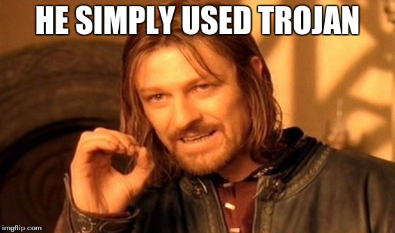 One Does Not Simply Meme | HE SIMPLY USED TROJAN | image tagged in memes,one does not simply | made w/ Imgflip meme maker