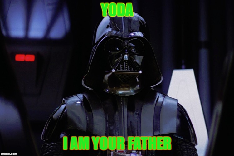 YODA I AM YOUR FATHER | made w/ Imgflip meme maker