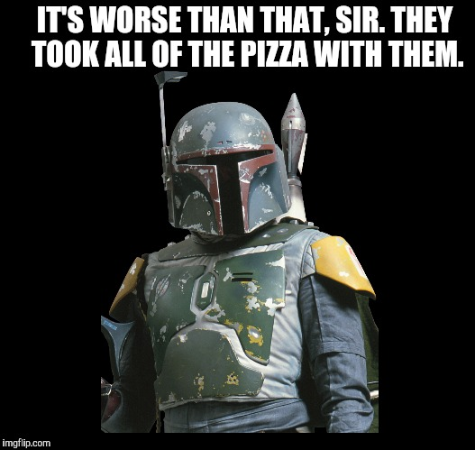 IT'S WORSE THAN THAT, SIR. THEY TOOK ALL OF THE PIZZA WITH THEM. | made w/ Imgflip meme maker