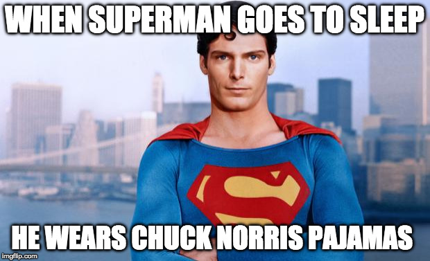 When weeks collide!!!! Chuck Norris Week VS Comic Book week | WHEN SUPERMAN GOES TO SLEEP HE WEARS CHUCK NORRIS PAJAMAS | image tagged in superman,chuck norris,chuck norris week,comic book week,comic book,bacon | made w/ Imgflip meme maker