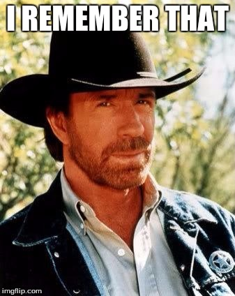 Chuck Norris | I REMEMBER THAT | image tagged in chuck norris | made w/ Imgflip meme maker