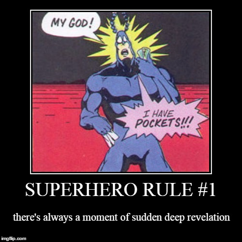 Comic Week: it wouldn't be Comic Week without The Tick | SUPERHERO RULE #1 | there's always a moment of sudden deep revelation | image tagged in funny,demotivationals,comic book week,superheros,memes,comics | made w/ Imgflip demotivational maker