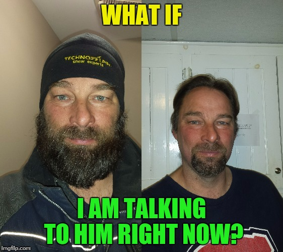 WHAT IF I AM TALKING TO HIM RIGHT NOW? | made w/ Imgflip meme maker