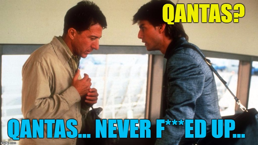 QANTAS? QANTAS... NEVER F***ED UP... | made w/ Imgflip meme maker