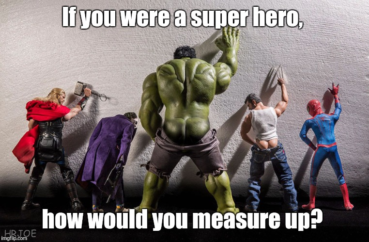 Recognizing Super Hero week. A Swiggy's-back event.  | If you were a super hero, how would you measure up? | image tagged in super hero week,piss,funny | made w/ Imgflip meme maker