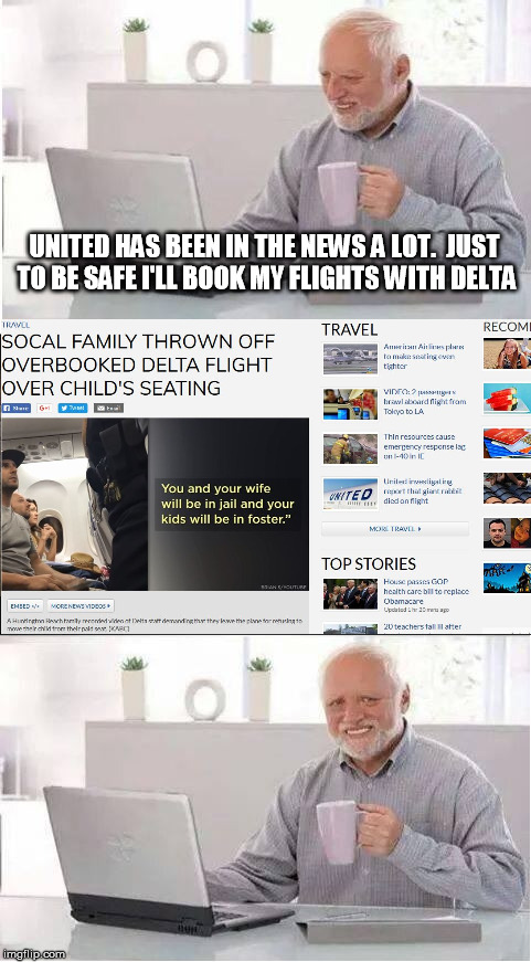 What's next?  Footage of a JetBlue employee retreat where they club baby seals? | UNITED HAS BEEN IN THE NEWS A LOT.  JUST TO BE SAFE I'LL BOOK MY FLIGHTS WITH DELTA | image tagged in hide the pain harold,memes,united airlines passenger removed,delta airlines passenger removed | made w/ Imgflip meme maker