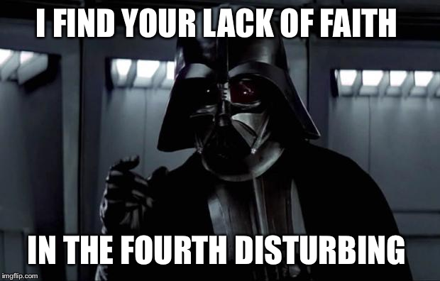 I FIND YOUR LACK OF FAITH IN THE FOURTH DISTURBING | made w/ Imgflip meme maker