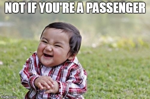 Evil Toddler Meme | NOT IF YOU'RE A PASSENGER | image tagged in memes,evil toddler | made w/ Imgflip meme maker