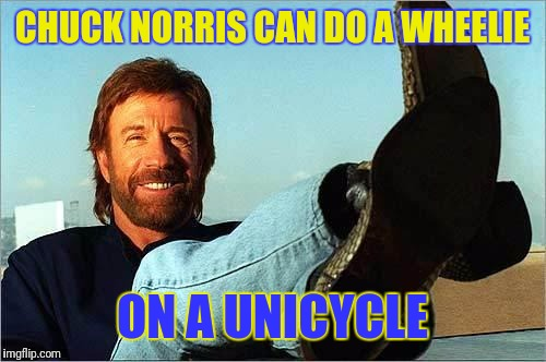 Chuck Norris Is The Wheel Deal!  | CHUCK NORRIS CAN DO A WHEELIE ON A UNICYCLE | image tagged in chuck norris says,chuck norris week,chuck norris,memes,socrates | made w/ Imgflip meme maker