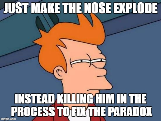 Futurama Fry Meme | JUST MAKE THE NOSE EXPLODE INSTEAD KILLING HIM IN THE PROCESS TO FIX THE PARADOX | image tagged in memes,futurama fry | made w/ Imgflip meme maker