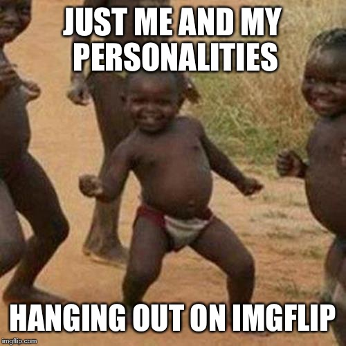 smh | JUST ME AND MY PERSONALITIES HANGING OUT ON IMGFLIP | image tagged in memes,third world success kid | made w/ Imgflip meme maker