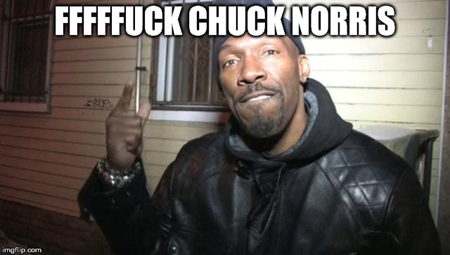 charlie murphy | FFFFF**K CHUCK NORRIS | image tagged in charlie murphy | made w/ Imgflip meme maker