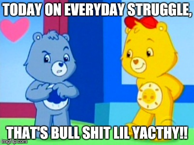 Im happy all the time. | TODAY ON EVERYDAY STRUGGLE, THAT'S BULL SHIT LIL YACTHY!! | image tagged in funny,memes,funny memes,joe budden,lil yachty | made w/ Imgflip meme maker