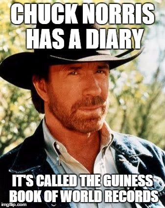 Chuck Norris Meme | CHUCK NORRIS HAS A DIARY IT'S CALLED THE GUINESS BOOK OF WORLD RECORDS | image tagged in memes,chuck norris | made w/ Imgflip meme maker