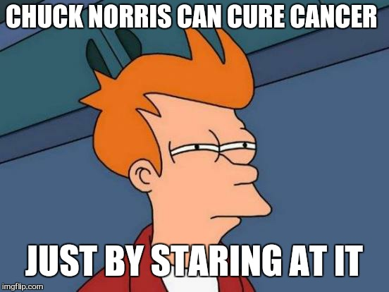 Futurama Fry Meme | CHUCK NORRIS CAN CURE CANCER JUST BY STARING AT IT | image tagged in memes,futurama fry | made w/ Imgflip meme maker