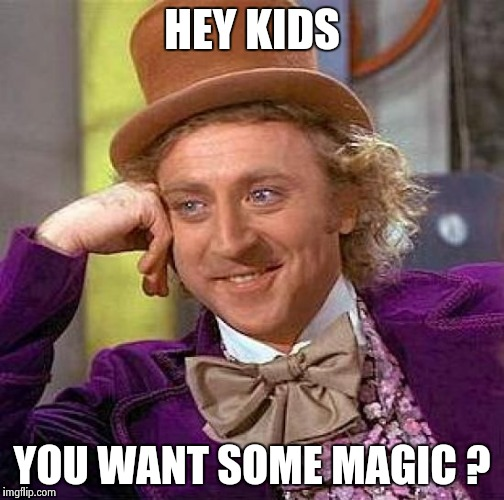 Creepy Condescending Wonka Meme | HEY KIDS YOU WANT SOME MAGIC ? | image tagged in memes,creepy condescending wonka | made w/ Imgflip meme maker