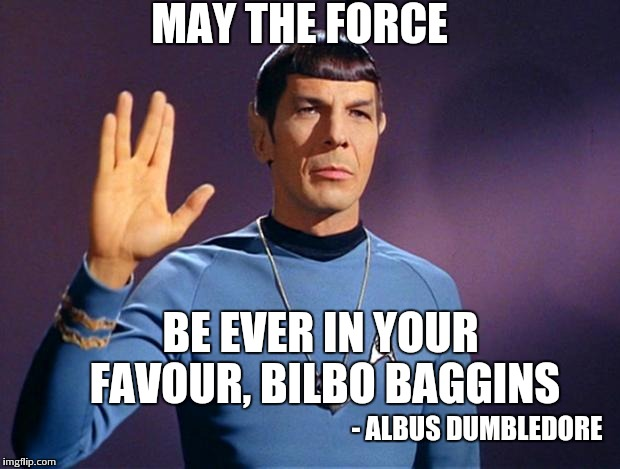 Percy Jackson | MAY THE FORCE BE EVER IN YOUR FAVOUR, BILBO BAGGINS - ALBUS DUMBLEDORE | image tagged in spock live long and prosper | made w/ Imgflip meme maker