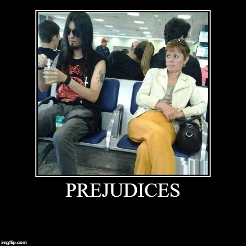 PREJUDICES | | image tagged in funny,demotivationals | made w/ Imgflip demotivational maker