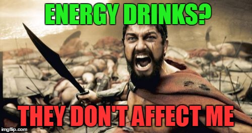 20 cans a day? no problem | ENERGY DRINKS? THEY DON'T AFFECT ME | image tagged in memes,energy drinks,caffeine,health | made w/ Imgflip meme maker