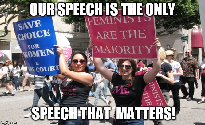 OUR SPEECH IS THE ONLY SPEECH THAT  MATTERS! | made w/ Imgflip meme maker