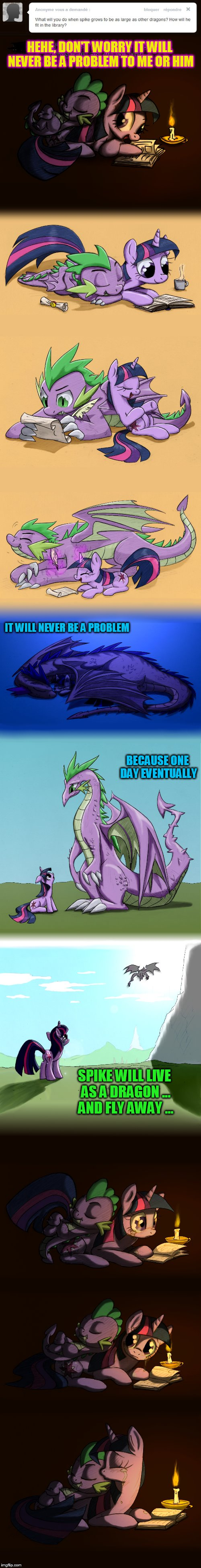 This story reminds of a reverse Puff The Magic Dragon! ( My Little Pony Meme Week - a xanderbrony event! May 3-9 ) | HEHE, DON'T WORRY IT WILL NEVER BE A PROBLEM TO ME OR HIM IT WILL NEVER BE A PROBLEM BECAUSE ONE DAY EVENTUALLY SPIKE WILL LIVE AS A DRAGON  | image tagged in my little pony week,memes,mlp,my little pony,spike,my little pony meme week | made w/ Imgflip meme maker