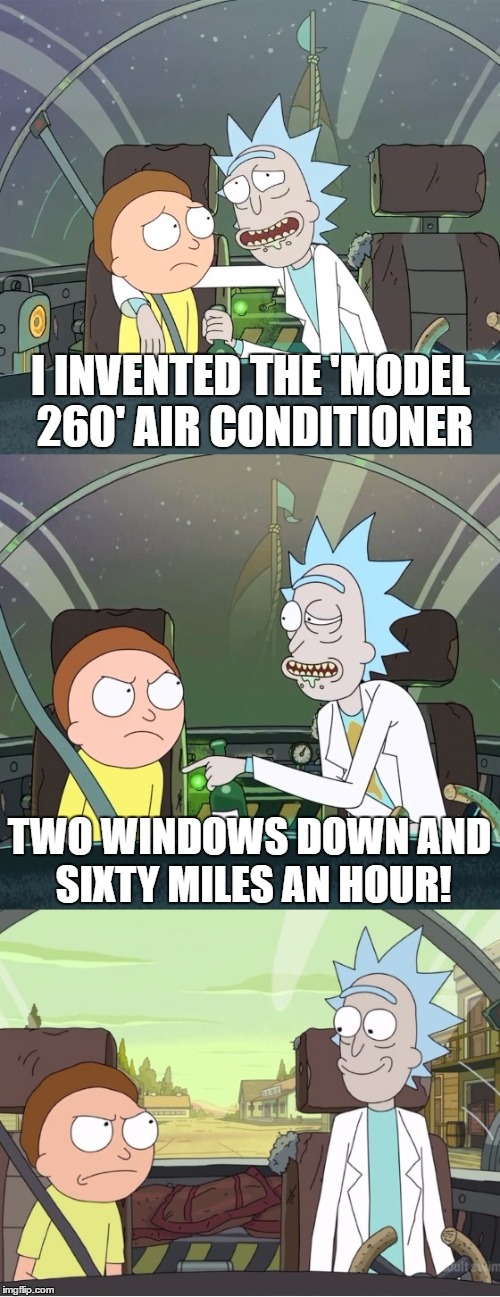 I INVENTED THE 'MODEL 260' AIR CONDITIONER TWO WINDOWS DOWN AND SIXTY MILES AN HOUR! | made w/ Imgflip meme maker