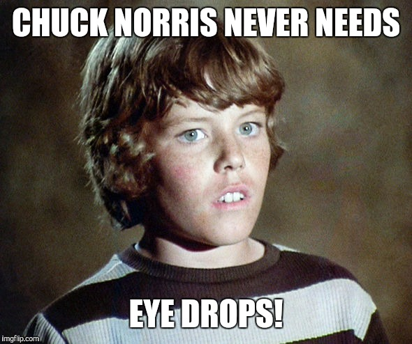 CHUCK NORRIS NEVER NEEDS EYE DROPS! | made w/ Imgflip meme maker