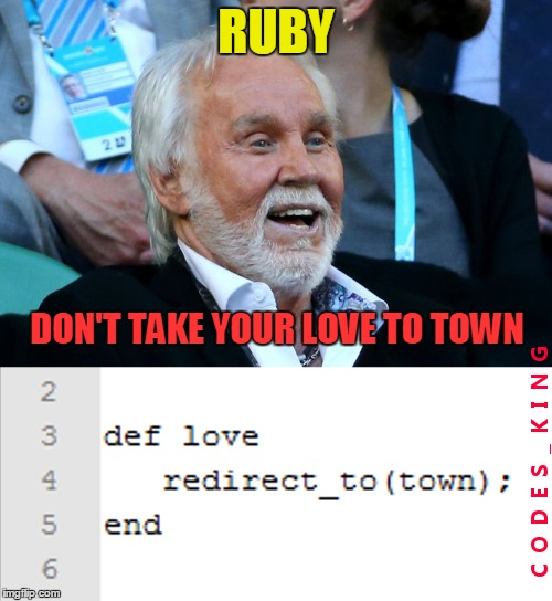 Don't take your love to town! | RUBY DON'T TAKE YOUR LOVE TO TOWN | image tagged in memes,kenny rogers,ruby,don't take your love to town | made w/ Imgflip meme maker