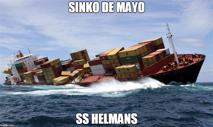 SINKO DE MAYO SS HELMANS | image tagged in sinking ship | made w/ Imgflip meme maker