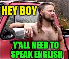 HEY BOY Y'ALL NEED TO SPEAK ENGLISH | made w/ Imgflip meme maker