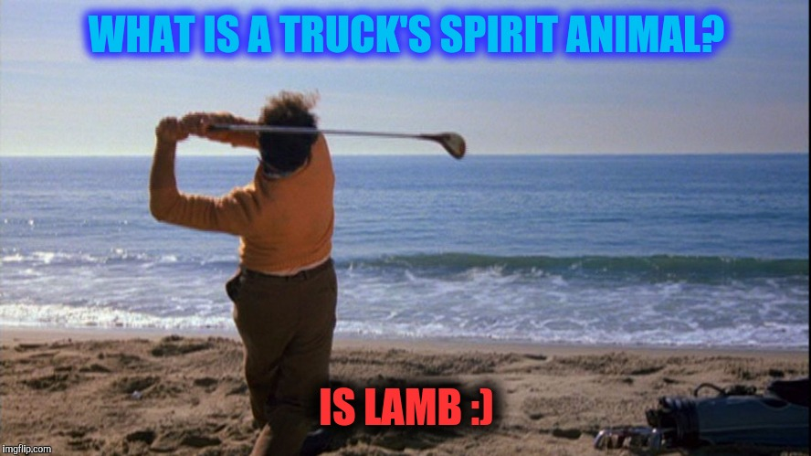 WHAT IS A TRUCK'S SPIRIT ANIMAL? IS LAMB :) | made w/ Imgflip meme maker