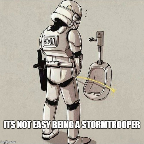 Star Wars | ITS NOT EASY BEING A STORMTROOPER | image tagged in star wars | made w/ Imgflip meme maker