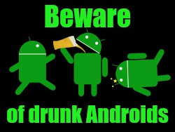 Beware of drunk Androids | made w/ Imgflip meme maker