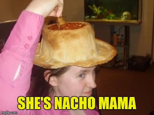 SHE'S NACHO MAMA | made w/ Imgflip meme maker