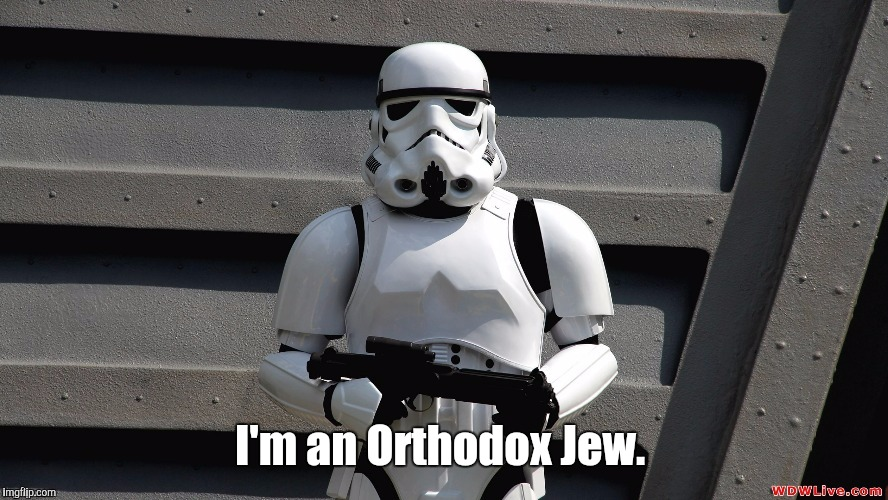 Storm Trooper | I'm an Orthodox Jew. | image tagged in storm trooper | made w/ Imgflip meme maker
